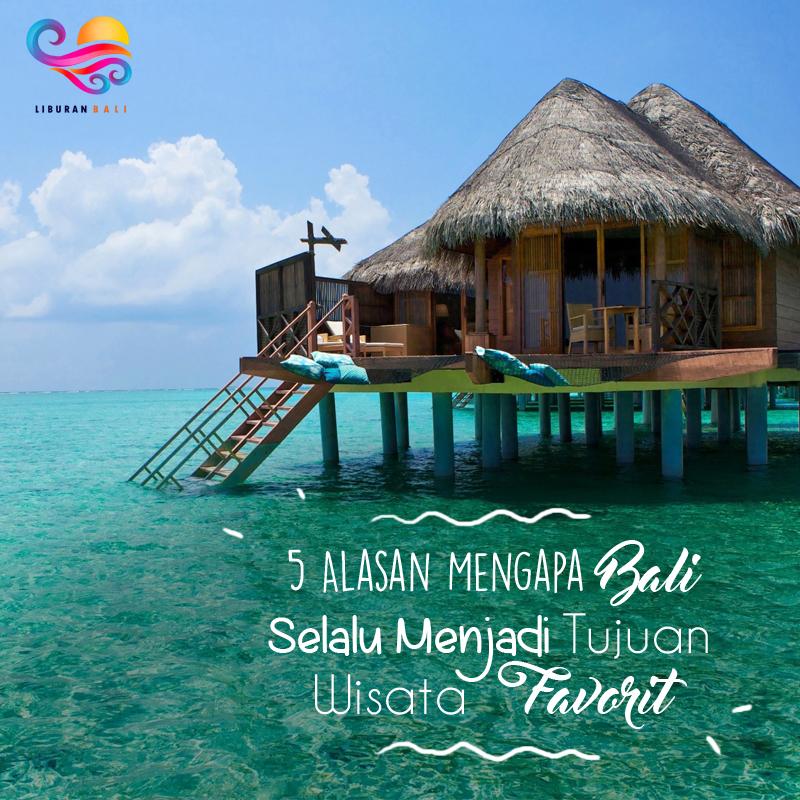 5 Alasan Mengapa Bali Selalu Menjadi Tujuan Wisata Favorit