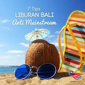 7 Tips Liburan Bali Anti Mainstream